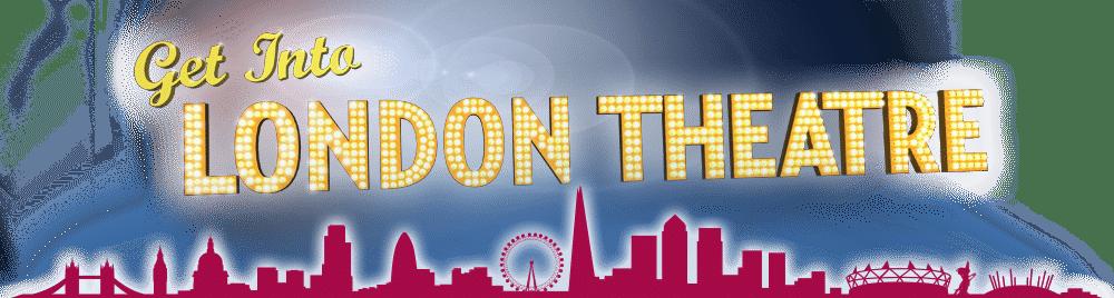 Get Into London Theatre